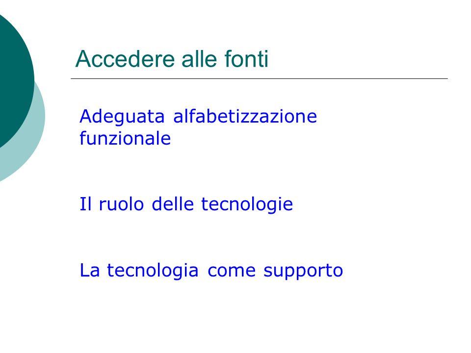 Accedere alle fonti Adeguata alfabetizzazione funzionale Il ruolo delle tecnologie La tecnologia come supporto