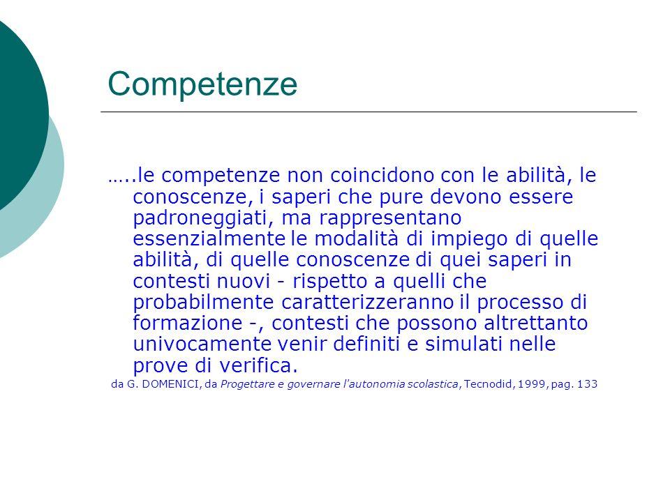 Competenze …..le competenze non coincidono con le abilità, le conoscenze, i saperi che pure devono essere padroneggiati, ma rappresentano essenzialmen