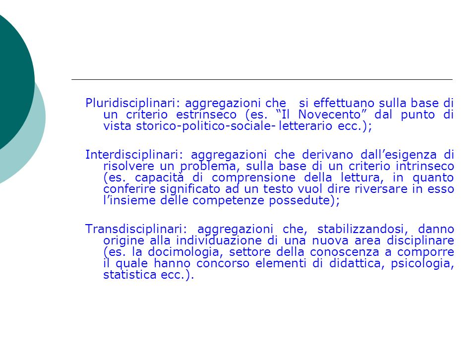 Pluridisciplinari: aggregazioni che si effettuano sulla base di un criterio estrinseco (es. Il Novecento dal punto di vista storico-politico-sociale-