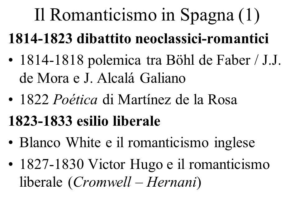 Il Romanticismo in Spagna (1) 1814-1823 dibattito neoclassici-romantici 1814-1818 polemica tra Böhl de Faber / J.J. de Mora e J. Alcalá Galiano 1822 P