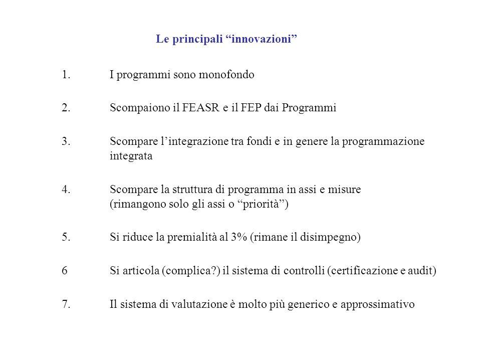 Le principali innovazioni 1.I programmi sono monofondo 2.Scompaiono il FEASR e il FEP dai Programmi 3. Scompare lintegrazione tra fondi e in genere la