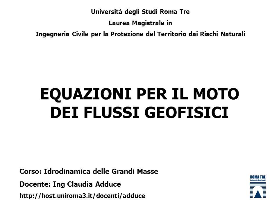 EQUAZIONI PER IL MOTO DEI FLUSSI GEOFISICI Università degli Studi Roma Tre Laurea Magistrale in Ingegneria Civile per la Protezione del Territorio dai