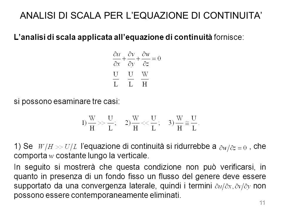 11 ANALISI DI SCALA PER LEQUAZIONE DI CONTINUITA Lanalisi di scala applicata allequazione di continuità fornisce: si possono esaminare tre casi: 1) Se