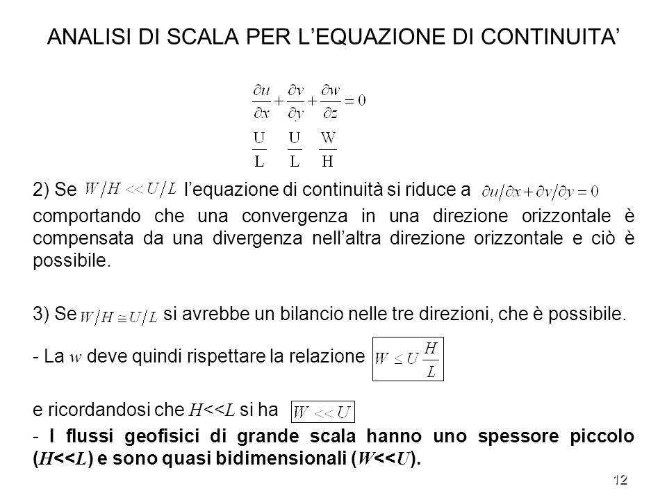 12 ANALISI DI SCALA PER LEQUAZIONE DI CONTINUITA 2) Se lequazione di continuità si riduce a comportando che una convergenza in una direzione orizzonta