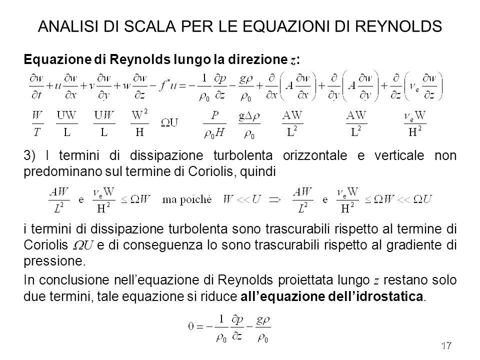 17 ANALISI DI SCALA PER LE EQUAZIONI DI REYNOLDS Equazione di Reynolds lungo la direzione z : 3) I termini di dissipazione turbolenta orizzontale e ve