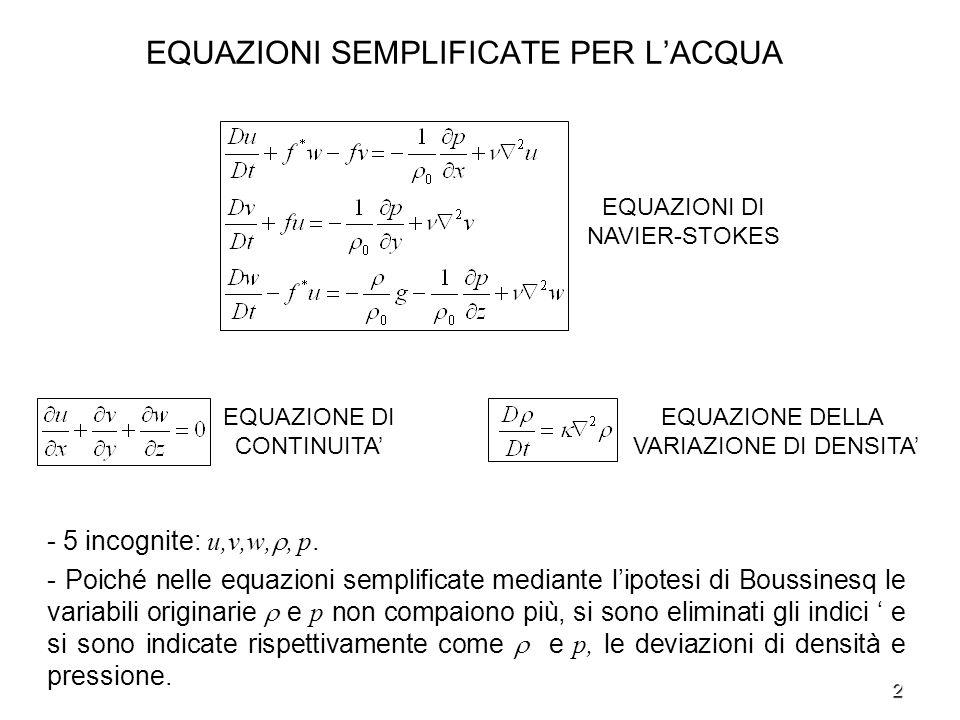 2 EQUAZIONI SEMPLIFICATE PER LACQUA - 5 incognite: u,v,w,, p. - Poiché nelle equazioni semplificate mediante lipotesi di Boussinesq le variabili origi