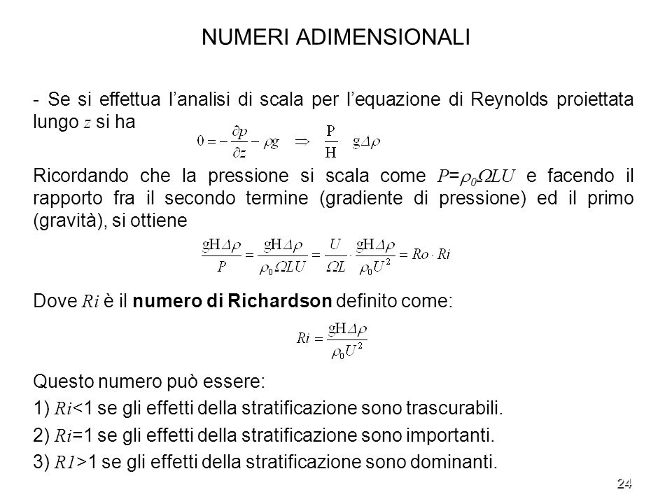 24 NUMERI ADIMENSIONALI - Se si effettua lanalisi di scala per lequazione di Reynolds proiettata lungo z si ha Ricordando che la pressione si scala co