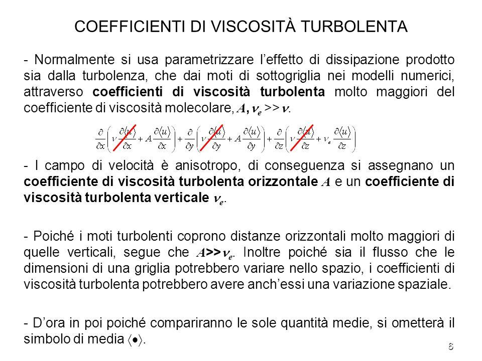 6 COEFFICIENTI DI VISCOSITÀ TURBOLENTA - Normalmente si usa parametrizzare leffetto di dissipazione prodotto sia dalla turbolenza, che dai moti di sot