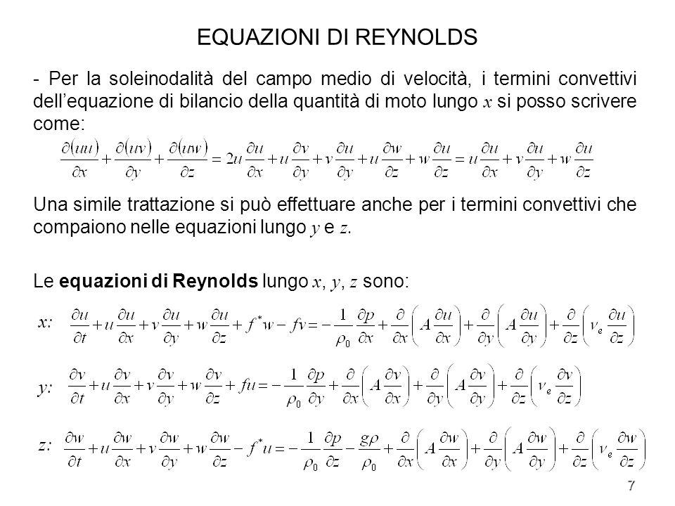7 EQUAZIONI DI REYNOLDS - Per la soleinodalità del campo medio di velocità, i termini convettivi dellequazione di bilancio della quantità di moto lung