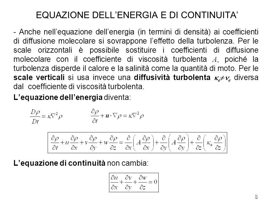 8 EQUAZIONE DELLENERGIA E DI CONTINUITA - Anche nellequazione dellenergia (in termini di densità) ai coefficienti di diffusione molecolare si sovrappo