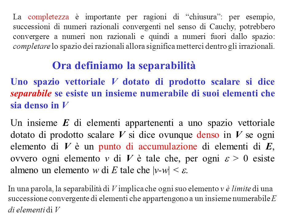 La completezza è importante per ragioni di chiusura: per esempio, successioni di numeri razionali convergenti nel senso di Cauchy, potrebbero convergere a numeri non razionali e quindi a numeri fuori dallo spazio: completare lo spazio dei razionali allora significa metterci dentro gli irrazionali.