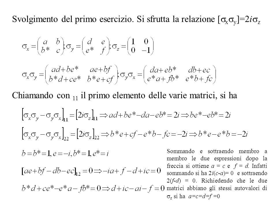 Svolgimento del primo esercizio. Si sfrutta la relazione [ x y ]=2i z Chiamando con 11 il primo elemento delle varie matrici, si ha Sommando e sottrae