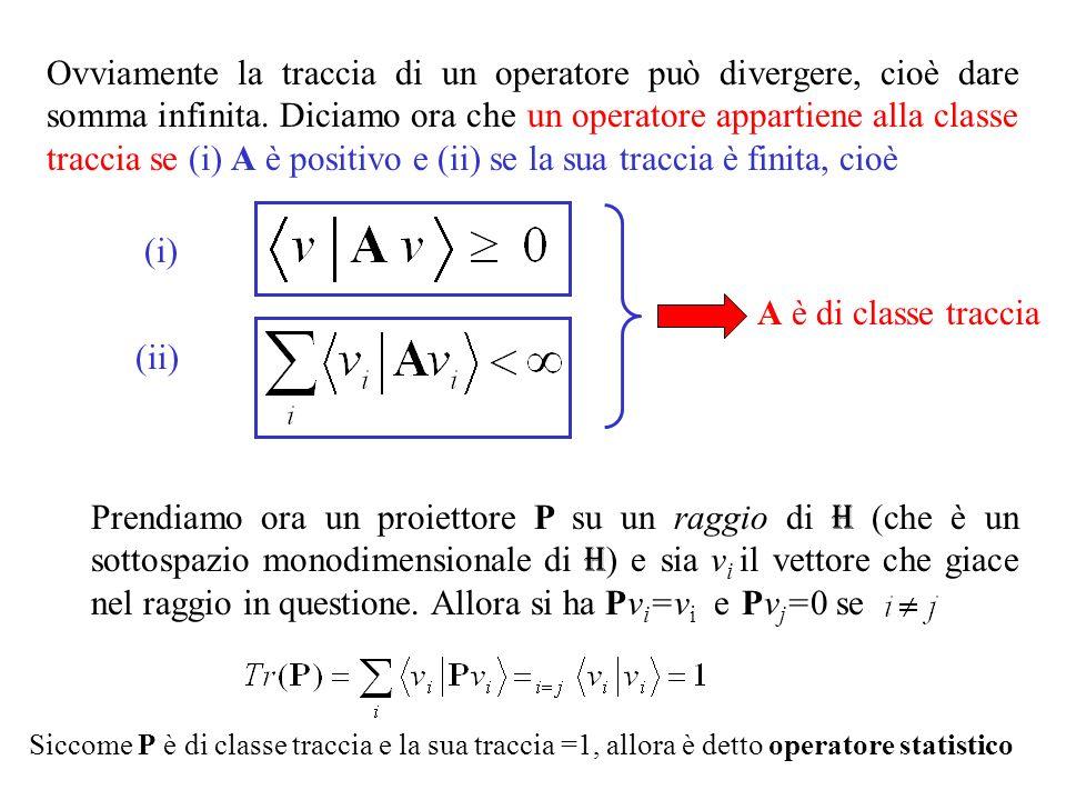 Ovviamente la traccia di un operatore può divergere, cioè dare somma infinita. Diciamo ora che un operatore appartiene alla classe traccia se (i) A è