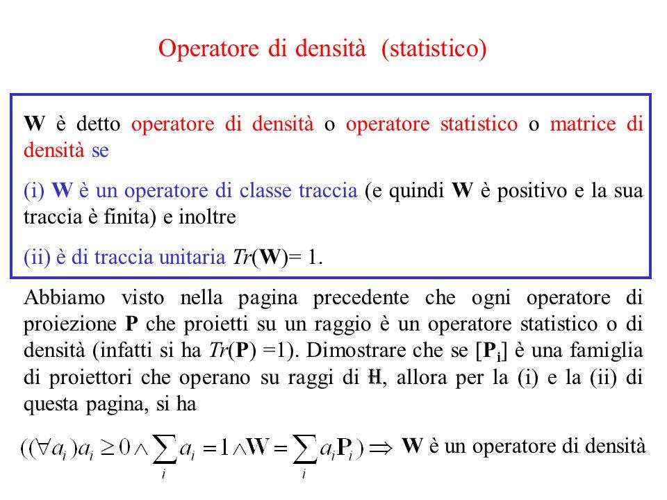 W è detto operatore di densità o operatore statistico o matrice di densità se (i) W è un operatore di classe traccia (e quindi W è positivo e la sua traccia è finita) e inoltre (ii) è di traccia unitaria Tr(W)= 1.