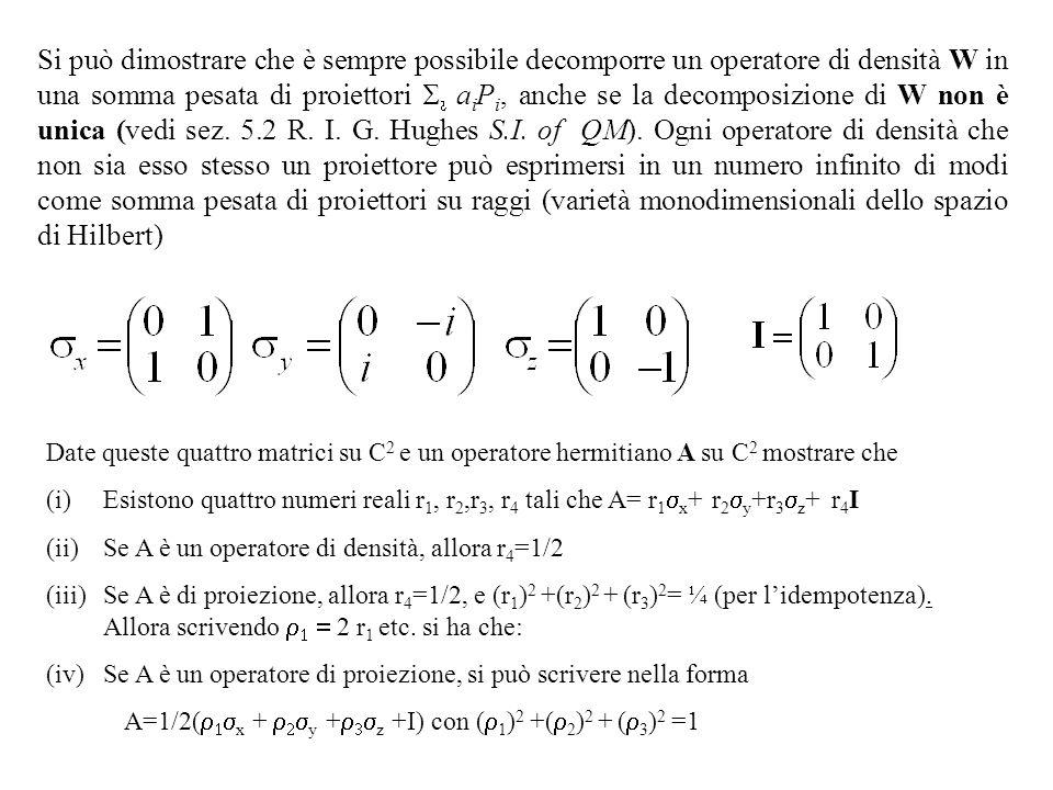 Si può dimostrare che è sempre possibile decomporre un operatore di densità W in una somma pesata di proiettori a i P i, anche se la decomposizione di W non è unica (vedi sez.