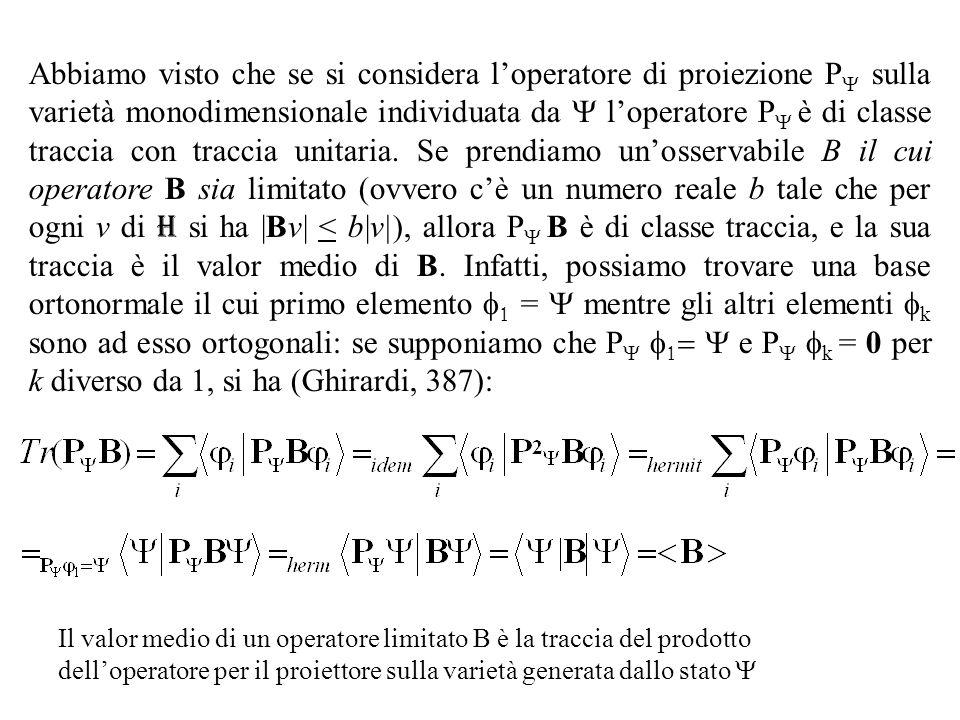 Abbiamo visto che se si considera loperatore di proiezione P sulla varietà monodimensionale individuata da loperatore P è di classe traccia con traccia unitaria.