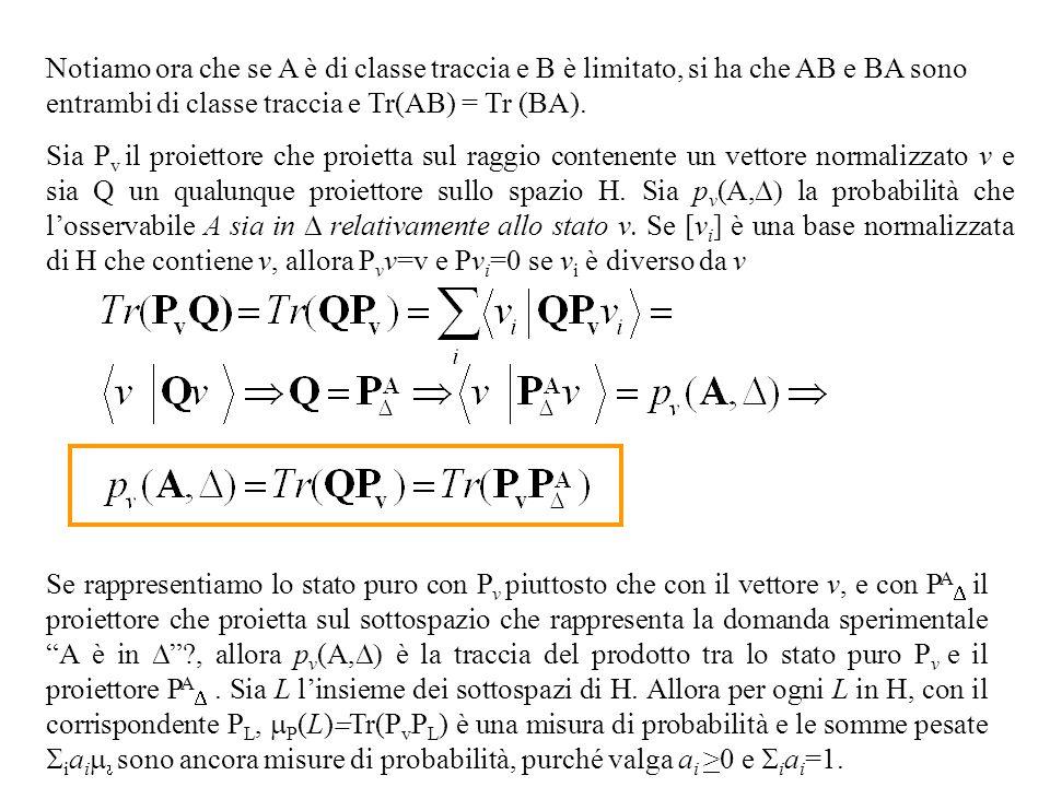 Notiamo ora che se A è di classe traccia e B è limitato, si ha che AB e BA sono entrambi di classe traccia e Tr(AB) = Tr (BA). Sia P v il proiettore c