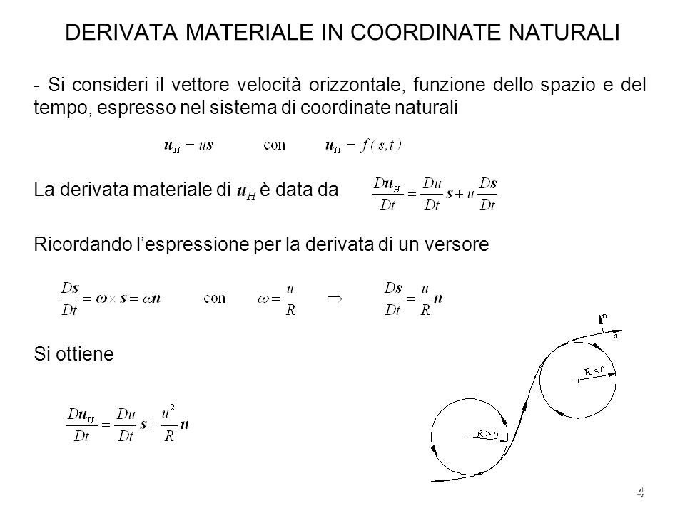 5 EQUAZIONE DI BILANCIO DELLA QUANTITA DI MOTO IN COORDINATE NATURALI - Lequazione di bilancio della quantità di moto nel sistema di coordinate naturali è Proiettando su s ed n si ottiene Si analizzeranno in seguito tre diversi casi: Correnti inerziali quando si verifica la condizione: Correnti ciclostrofiche quando si verifica la condizione: Correnti di gradiente quando si verifica la condizione: