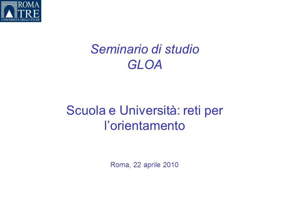 Seminario di studio GLOA Scuola e Università: reti per lorientamento Roma, 22 aprile 2010
