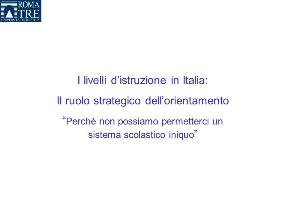 I livelli distruzione in Italia: Il ruolo strategico dellorientamento Perché non possiamo permetterci un sistema scolastico iniquo