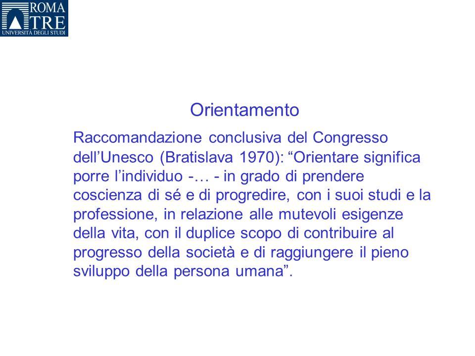 Orientamento Raccomandazione conclusiva del Congresso dellUnesco (Bratislava 1970): Orientare significa porre lindividuo -… - in grado di prendere cos
