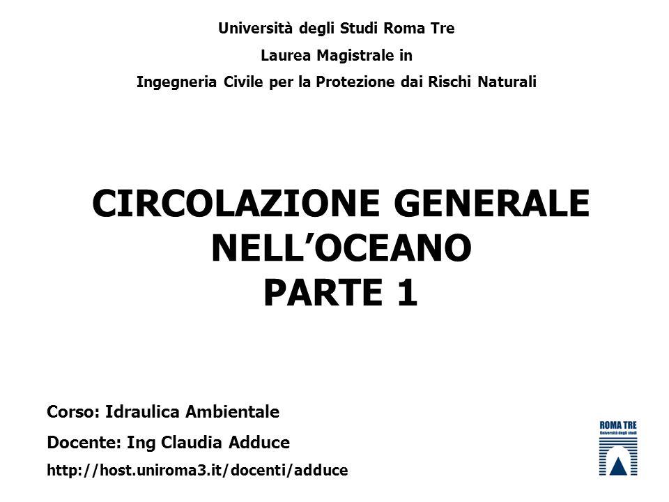 CIRCOLAZIONE GENERALE NELLOCEANO PARTE 1 Università degli Studi Roma Tre Laurea Magistrale in Ingegneria Civile per la Protezione dai Rischi Naturali