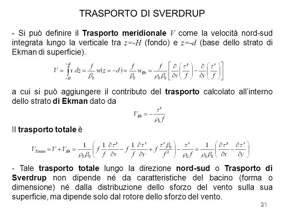 21 TRASPORTO DI SVERDRUP - Si può definire il Trasporto meridionale V come la velocità nord-sud integrata lungo la verticale tra z=-H (fondo) e z=-d (