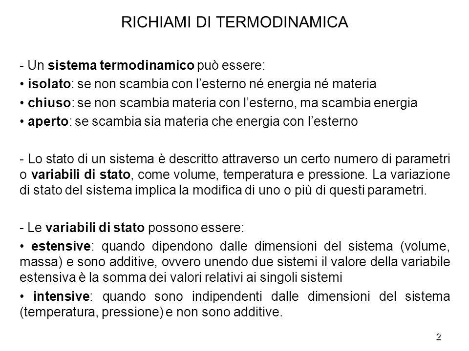 2 RICHIAMI DI TERMODINAMICA - Un sistema termodinamico può essere: isolato: se non scambia con lesterno né energia né materia chiuso: se non scambia m