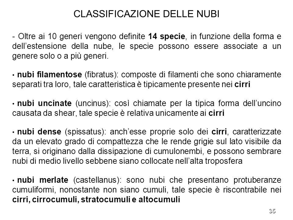 35 CLASSIFICAZIONE DELLE NUBI - Oltre ai 10 generi vengono definite 14 specie, in funzione della forma e dellestensione della nube, le specie possono