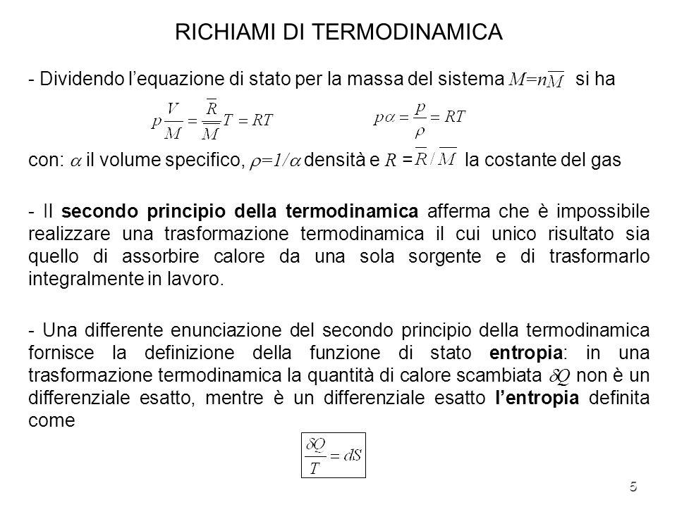 5 RICHIAMI DI TERMODINAMICA - Dividendo lequazione di stato per la massa del sistema M=n si ha con: il volume specifico, =1/ densità e R = la costante