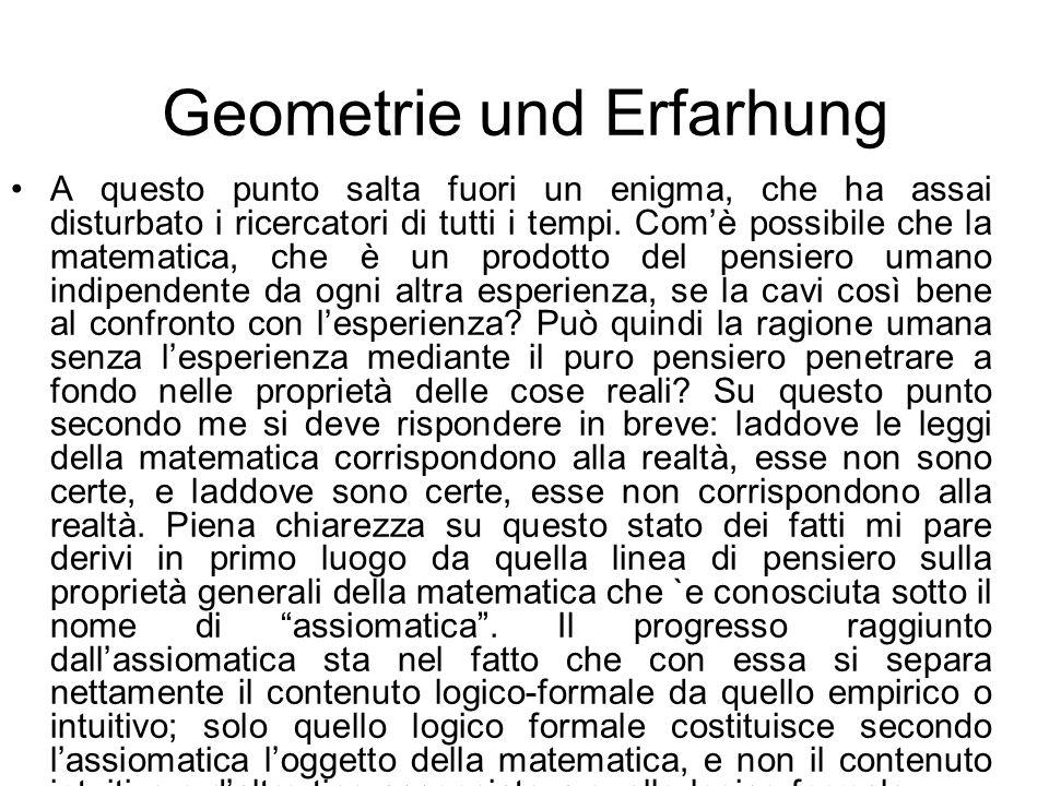 Geometrie und Erfarhung A questo punto salta fuori un enigma, che ha assai disturbato i ricercatori di tutti i tempi. Comè possibile che la matematica