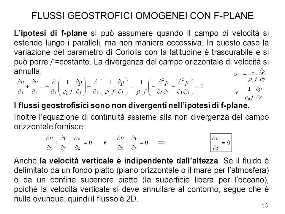 10 FLUSSI GEOSTROFICI OMOGENEI CON F-PLANE Lipotesi di f-plane si può assumere quando il campo di velocità si estende lungo i paralleli, ma non manier