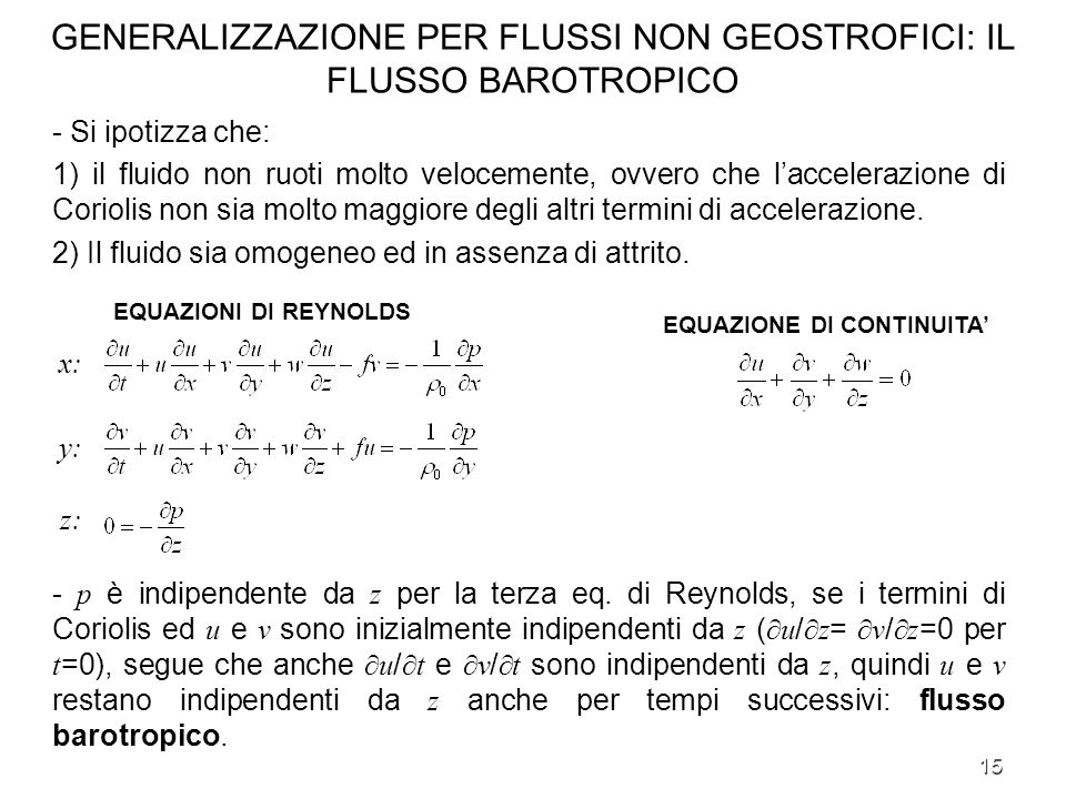 15 GENERALIZZAZIONE PER FLUSSI NON GEOSTROFICI: IL FLUSSO BAROTROPICO - Si ipotizza che: 1) il fluido non ruoti molto velocemente, ovvero che lacceler