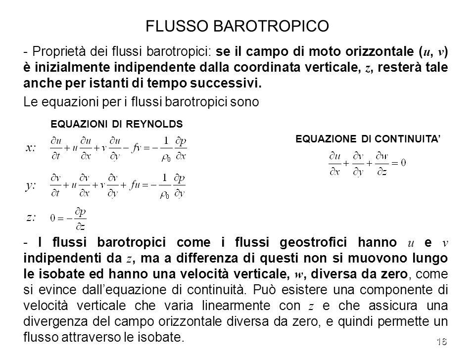 16 FLUSSO BAROTROPICO - Proprietà dei flussi barotropici: se il campo di moto orizzontale ( u, v ) è inizialmente indipendente dalla coordinata vertic