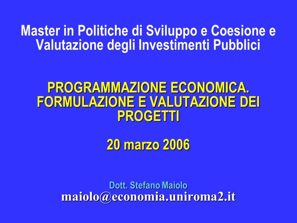 PROGRAMMAZIONE ECONOMICA. FORMULAZIONE E VALUTAZIONE DEI PROGETTI 20 marzo 2006 Dott.