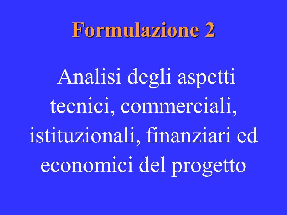 Formulazione 2 Analisi degli aspetti tecnici, commerciali, istituzionali, finanziari ed economici del progetto