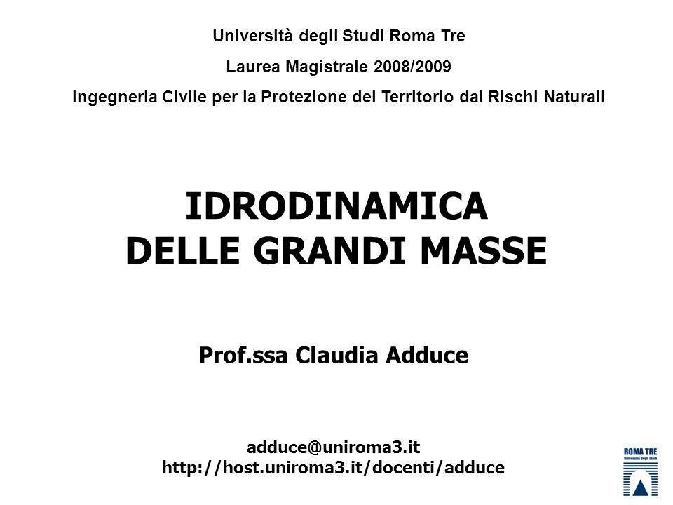 Prof.ssa Claudia Adduce adduce@uniroma3.it http://host.uniroma3.it/docenti/adduce IDRODINAMICA DELLE GRANDI MASSE Università degli Studi Roma Tre Laur