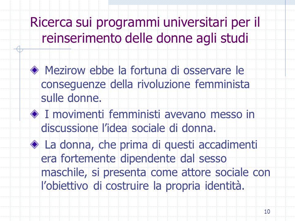 10 Ricerca sui programmi universitari per il reinserimento delle donne agli studi Mezirow ebbe la fortuna di osservare le conseguenze della rivoluzion