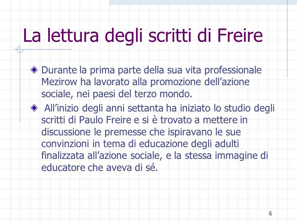 6 La lettura degli scritti di Freire Durante la prima parte della sua vita professionale Mezirow ha lavorato alla promozione dellazione sociale, nei p