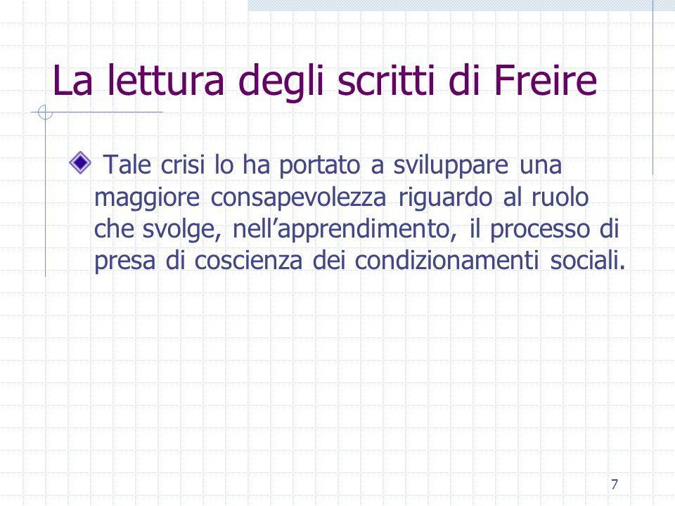 7 La lettura degli scritti di Freire Tale crisi lo ha portato a sviluppare una maggiore consapevolezza riguardo al ruolo che svolge, nellapprendimento