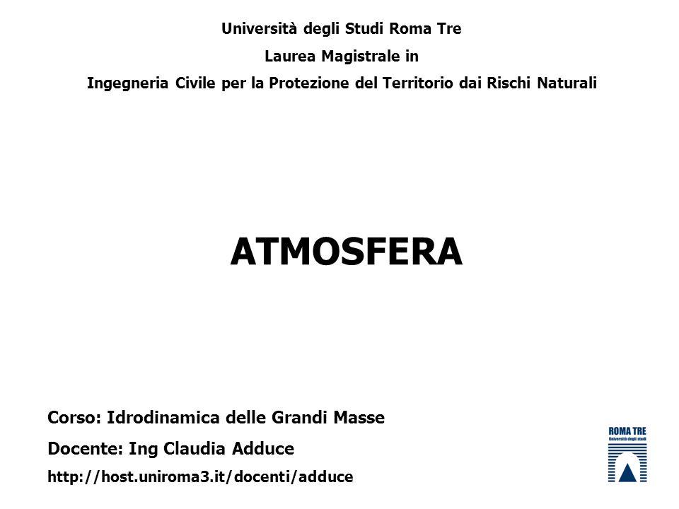 ATMOSFERA Università degli Studi Roma Tre Laurea Magistrale in Ingegneria Civile per la Protezione del Territorio dai Rischi Naturali Corso: Idrodinam