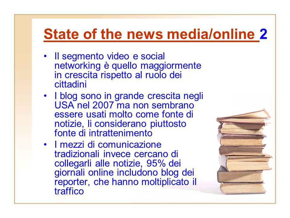 State of the news media/online State of the news media/online 1 Secondo una ricerca della primavera 2006 il 37% degli americani online erano coinvolti nellattività di user- generated-content, nel caso degli utenti giovani (12-17 anni) la percentuale saliva al 64%