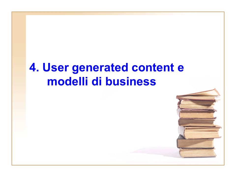 4. User generated content e modelli di business