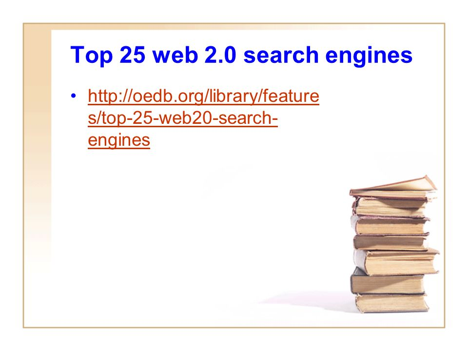 Top 25 web 2.0 search engines http://oedb.org/library/feature s/top-25-web20-search- engineshttp://oedb.org/library/feature s/top-25-web20-search- engines