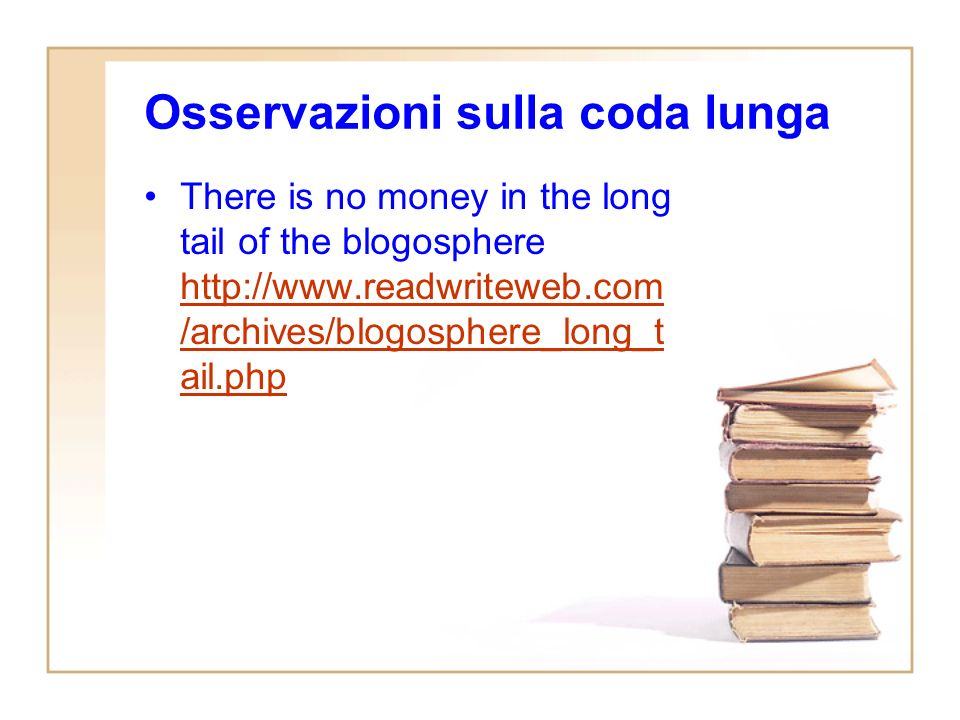 Osservazioni sulla coda lunga There is no money in the long tail of the blogosphere http://www.readwriteweb.com /archives/blogosphere_long_t ail.php http://www.readwriteweb.com /archives/blogosphere_long_t ail.php