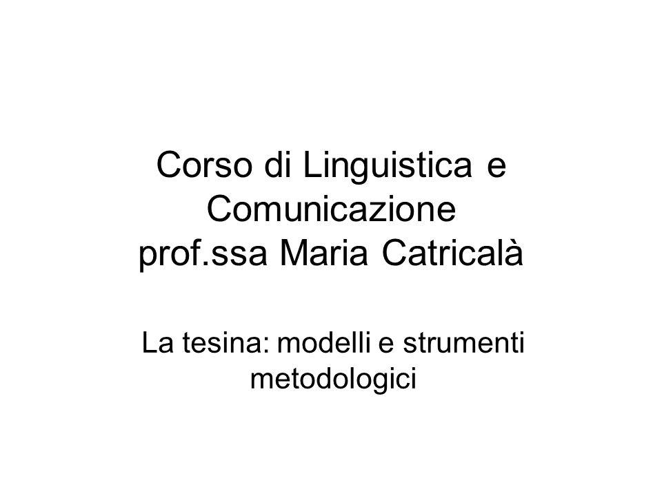 Corso di Linguistica e Comunicazione prof.ssa Maria Catricalà La tesina: modelli e strumenti metodologici