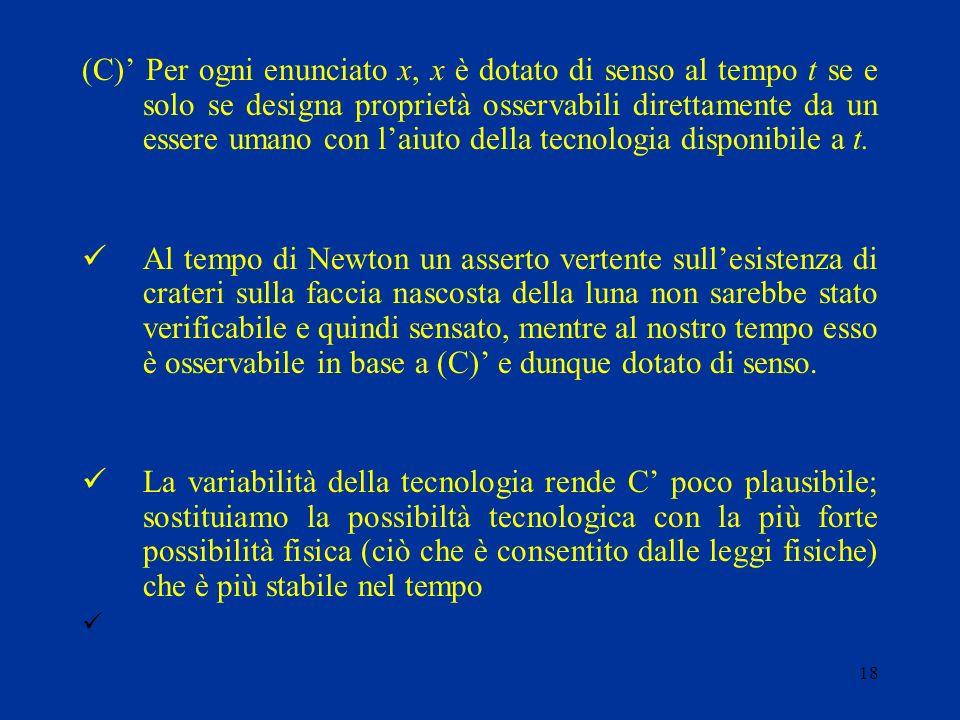 17 Difficoltà del criterio di verificazione /osservazione (C) Lautoreferenzialità di C Laspetto modale di (C) è indispensabile: la verificazione di fa