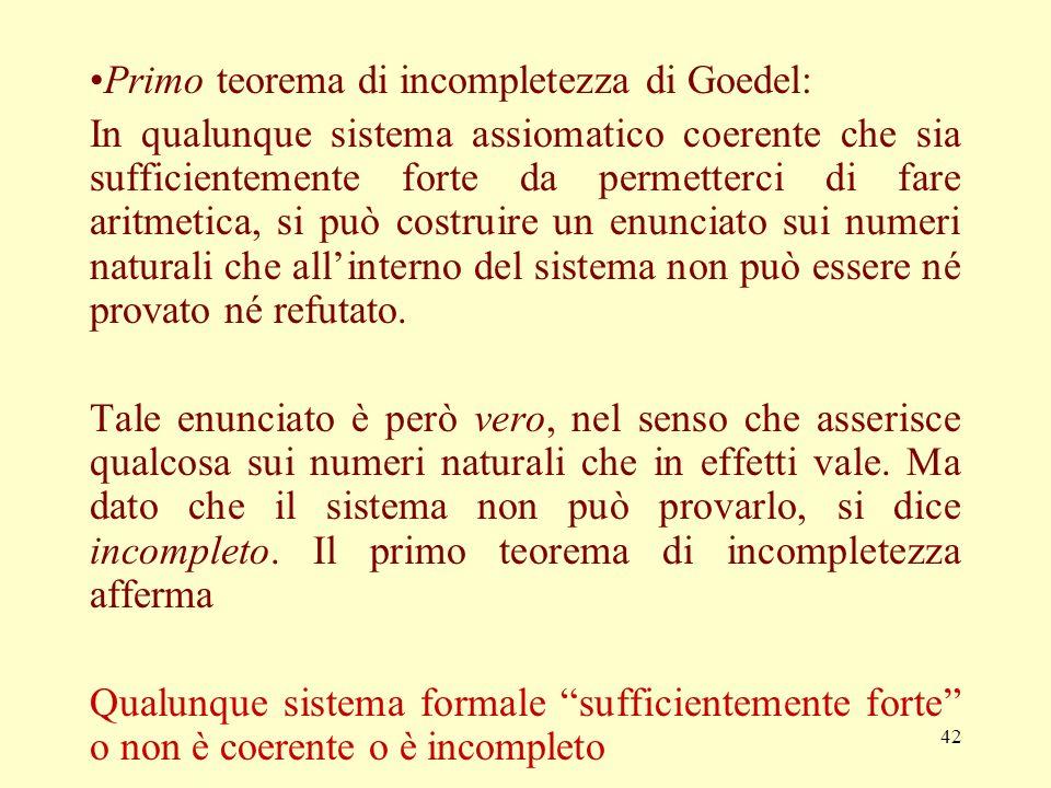 41 Nel 1900 Hilbert pose il problema di provare la coerenza della matematica usando solo logica finitaria, controllando così linfinito Ma nel 1931, ne
