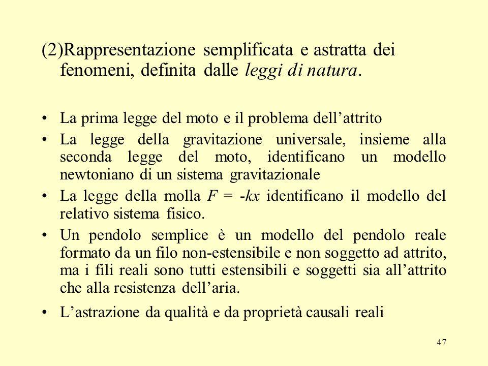 46 Teorie come modelli:due sensi di modello (1) Un modello in senso logico è qualunque struttura astratta che renda vero un insieme di assiomi, in cui
