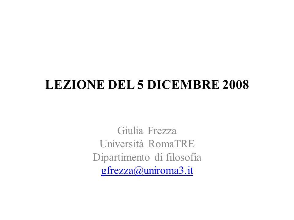 LEZIONE DEL 5 DICEMBRE 2008 Giulia Frezza Università RomaTRE Dipartimento di filosofia gfrezza@uniroma3.it